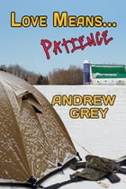 Love Means... Patience by Andrew Grey