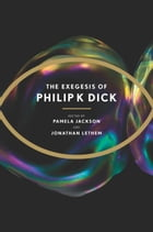 The Exegesis of Philip K. Dick by Philip K. Dick