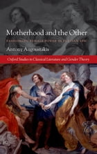 Motherhood and the Other: Fashioning Female Power in Flavian Epic