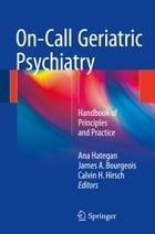 On-Call Geriatric Psychiatry: Handbook of Principles and Practice by Ana Hategan