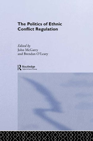 The Politics of Ethnic Conflict Regulation Case Studies of Protracted Ethnic Conflicts
