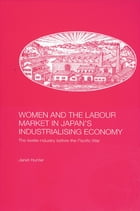 Women and the Labour Market in Japan's Industrialising Economy: The Textile Industry before the…