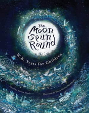 The Moon Spun Round W. B. Yeats for Children
