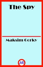 The Spy: The Story of a Superfluous Man by Maksim Gorky