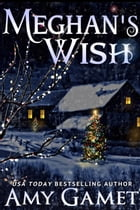 Meghan's Wish: A Novella by Amy Gamet