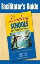 Facilitator's Guide to Leading Schools in a Data-Rich World: Harnessing Data for School Improvement by Lorna M. Earl