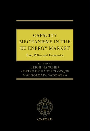 Capacity Mechanisms in the EU Energy Market Law,  Policy,  and Economics