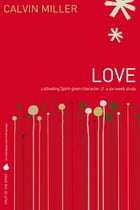 Fruit of the Spirit: Love: Cultivating Spirit-Given Character by Calvin Miller