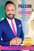 A Passion for Fashion: Achieving Your Fashion Dreams One Thread at a Time by Nick Verreos