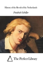 History of the Revolt of the Netherlands by Friedrich Schiller