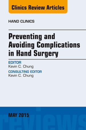 Preventing and Avoiding Complications in Hand Surgery,  An Issue of Hand Clinics,