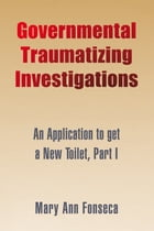 Governmental Traumatizing Investigations: An Application to Get a New Toilet, Part I by Maryann Fonseca