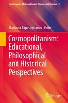 Cosmopolitanism: Educational, Philosophical and Historical Perspectives by Marianna Papastephanou