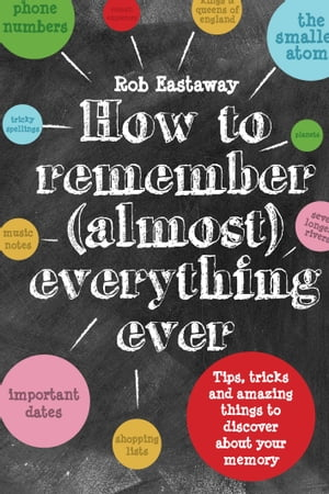 How to Remember (Almost) Everything, Ever!: Tips, tricks and fun to turbo-charge your memory by Rob Eastaway