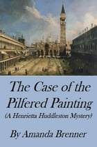 The Case of the Pilfered Painting (A Henrietta Huddleston Mystery) by Amanda Brenner