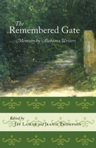 The Remembered Gate: Memoirs By Alabama Writers by Jay Lamar