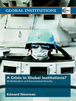 A Crisis of Global Institutions? Multilateralism and International Security