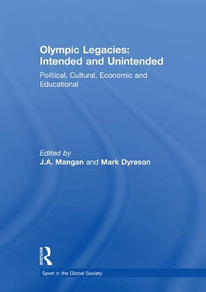 Olympic Legacies: Intended and Unintended Political,  Cultural,  Economic and Educational