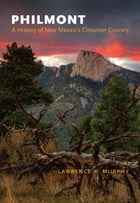 Philmont: A History of New Mexico's Cimarron Country by Lawrence R. Murphy