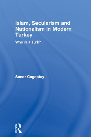 Islam,  Secularism and Nationalism in Modern Turkey Who is a Turk?