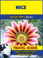 Nice Travel Guide (Quick Trips Series): Sights, Culture, Food, Shopping & Fun by Crystal Stewart