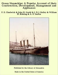 Ocean Steamships: A Popular Account of their Construction, Development, Management and Appliances