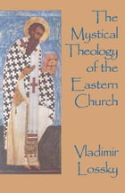 The Mystical Theology of the Eastern Church by Vladimir Lossky