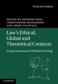 Law's Ethical, Global and Theoretical Contexts: Essays in Honour of William Twining