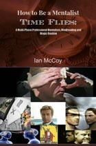 How to be a Mentalist: Time Flies by Ian McCoy