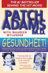 Gesundheit!: Bringing Good Health to You, the Medical System, and Society through Physician Service…