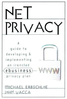 Book Net Privacy: A Guide to Developing & Implementing an Ironclad ebusiness Privacy Plan by Erbschloe, Michael