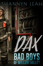 Dax: Bad Boys of Willow Valley, #1 by Shannyn Leah