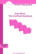 iPad iWork: The Unofficial Handbook by Minute Help Guides