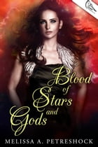 Blood of Stars and Gods by Melissa Petreshock