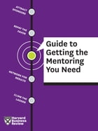 HBR Guide to Guide to Getting the Mentoring You Need by Harvard Review