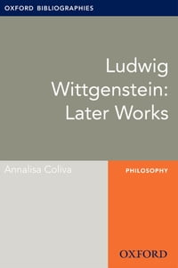 Ludwig Wittgenstein: Later Works: Oxford Bibliographies Online Research Guide