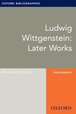 Book Ludwig Wittgenstein: Later Works: Oxford Bibliographies Online Research Guide by Annalisa Coliva
