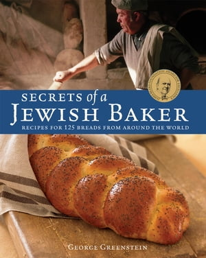 Secrets of a Jewish Baker Recipes for 125 Breads from Around the World