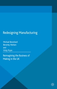 Redesigning Manufacturing: Reimagining the Business of Making in the UK