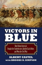 Victors in Blue: How Union Generals Fought the Confederates, Battled Each Other, and Won the Civil…