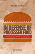 In Defense of Processed Food becac637-f139-4e9e-99ca-d354eeb8768f