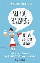 Are you finished? - No, we are from Norway: Eine Kellnerin am Rande des Wahnsinns by Sophie Seidel