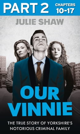 Book Our Vinnie - Part 2 of 3: The true story of Yorkshire's notorious criminal family (Tales of the… by Julie Shaw