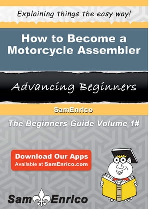 How to Become a Motorcycle Assembler: How to Become a Motorcycle Assembler by Tuan Wilhelm