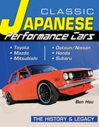 Classic Japanese Performance Cars: History & Legacy by Ben Hsu