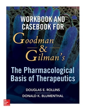 Workbook and Casebook for Goodman and Gilman?s The Pharmacological Basis of Therapeutics