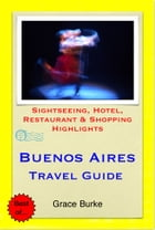 Buenos Aires, Argentina Travel Guide - Sightseeing, Hotel, Restaurant & Shopping Highlights (Illustrated) by Grace Burke