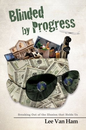 Blinded by Progress: Breaking Out of the Illusion That Holds Us