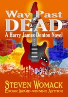 Way Past Dead: Harry James Denton Series, #3 by Steven Womack