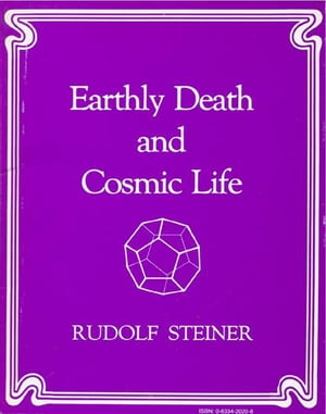 Earthly Death and Cosmic Life: A Course of Seven Lectures Given at Berlin,  Germany in 1918